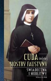 Cuda świętej Siostry Faustyny Świadectwa i modlitwy -  | mała okładka