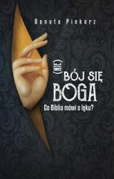 Nie bój się Boga Co Biblia mówi o lęku - Danuta Piekarz | mała okładka