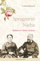 Spragnieni Nieba Rodzice św. Teresy z Lisieux - Marek Wójtowicz | mała okładka