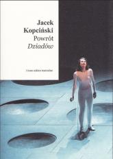 Powrót Dziadów i inne szkice teatralne - Jacek Kopciński | mała okładka
