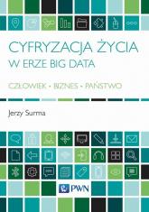 Cyfryzacja życia w erze Big Data Człowiek - Biznes - Państwo - Jerzy Surma | mała okładka