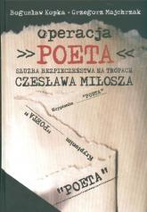 Operacja Poeta Służba bezpieczeństwa na tropach Czesława Miłosza - Kopka Bogusław, Majchrzak Grzegorz | mała okładka
