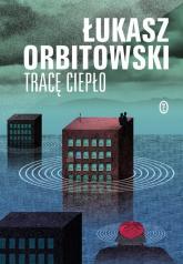 Tracę ciepło - Łukasz Orbitowski | mała okładka