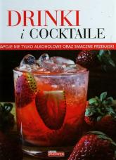 Drinki i cocktaile Napoje nie tylko alkoholowe oraz smaczne przekąski - Iwona Czarkowska | mała okładka