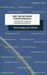 Nikt się nie rodzi strukturalistą Twórczość literacka Edwarda Balcerzana - Wolska Beata Małgorzata | mała okładka