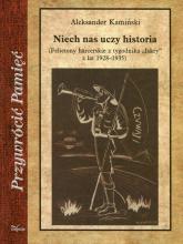 Niech nas uczy historia Felietony harcerskie z tygodnika Iskry z lat 1928-1935 - Aleksander Kamiński | mała okładka