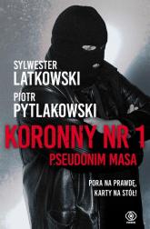 Koronny nr 1 Pseudonim Masa - Latkowski Sylwester, Pytlakowski Piotr | mała okładka