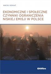 Ekonomiczne i społeczne czynniki ograniczenia niskiej emisji w Polsce - Maciej Dzikuć | mała okładka