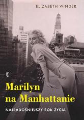 Marilyn na Manhattanie Najradośniejszy rok życia - Elizabeth Winder | mała okładka