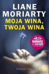 Moja wina, twoja wina - Liane Moriarty | mała okładka