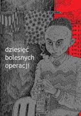 Dziesięć bolesnych operacji - Maciej Pałka | mała okładka