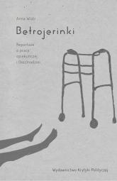 Betrojerinki Reportaże o pracy opiekuńczej i (bez)nadziei - Anna Wiatr | mała okładka