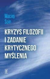 Kryzys filozofii i zadanie krytycznego myślenia - Maciej Soin | mała okładka