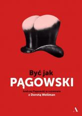 Być jak Pągowski Andrzej Pągowski w rozmowie z Dorotą Wellman - Pągowski Andrzej, Wellman Dorota | mała okładka