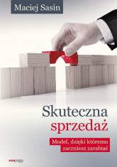 Skuteczna sprzedaż Model który zwiększy Twoje zyski - Maciej Sasin | mała okładka