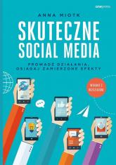 Skuteczne social media Prowadź działania osiągaj zamierzone efekty - Anna Miotk | mała okładka