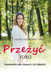Przeżyć raka Przewodnik dla chorych i ich rodzin - Justyna Sobolewska-Noël | mała okładka