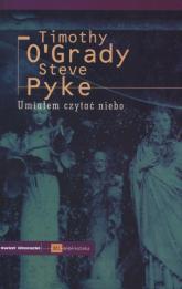 Umiałem czytać niebo - O'Grady Timothy, Pyke Steve | mała okładka