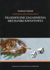 Filozoficzne zagadnienia mechaniki kwantowej - Andrzej Łukasik | mała okładka