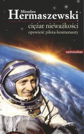 Ciężar nieważkości Opowieść pilota-kosmonauty - Mirosław Hermaszewski | mała okładka