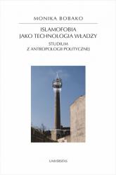 Islamofobia jako technologia władzy Studium z antropologii politycznej - Monika Bobako | mała okładka