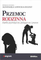 Przemoc rodzinna Aspekty psychologiczne, pedagogiczne i prawne - Lewicka-Zelent Agnieszka redakcja naukowa | mała okładka