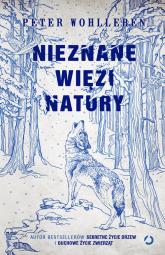 Nieznane więzi natury - Peter Wohlleben | mała okładka