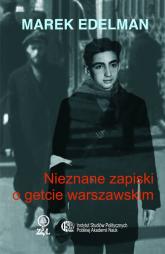 Nieznane zapiski o getcie warszawskim - Marek Edelman | mała okładka
