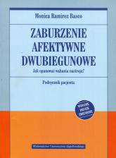Zaburzenie afektywne dwubiegunowe Jak opanować wahania nastroju. Podręcznik pacjenta - Basco Monica Ramirez | mała okładka