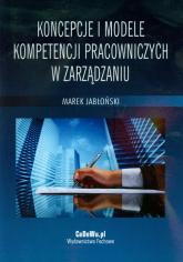 Koncepcje i modele kompetencji pracowniczych w zarządzaniu - Marek Jabłoński   mała okładka
