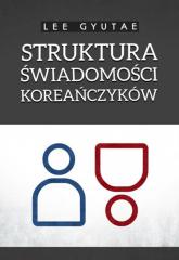 Struktura świadomości Koreańczyków - Lee Gyutae | mała okładka
