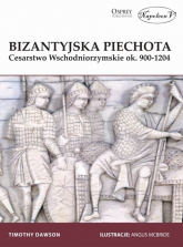 Bizantyjski piechur Cesarstwo Wschodniorzymskie ok. 900-1204 - Timothy Dawson | mała okładka