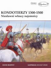 Kondotierzy 1300-1500 Niesławni włoscy najemnicy - David Murphy   mała okładka