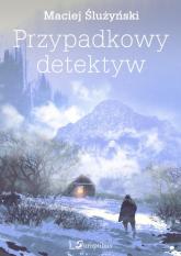 Przypadkowy detektyw - Maciej Ślużyński | mała okładka