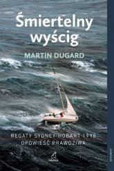 Śmiertelny wyścig Regaty Sydney-Hobart 1998 Opowieść prawdziwa Regaty Sydney-Hobart 1998 Opowieść prawdziwa - Martin Dugard | mała okładka