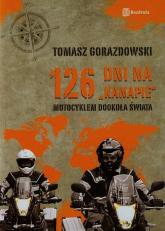 126 dni na kanapie motocyklem dookoła świata - Tomasz Gorazdowski | mała okładka