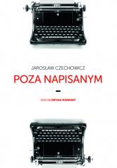 Poza napisanym - Jarosław Czechowicz | mała okładka