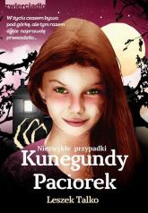 Niezwykłe przypadki Kunegundy Paciorek - Leszek Talko | mała okładka