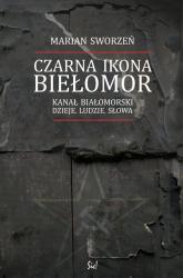 Czarna Ikona Biełomor Kanał Białomorski Dzieje ludzie słowa - Marian Sworzeń   mała okładka