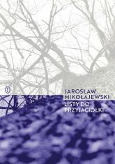 Listy do przyjaciółki - Jarosław Mikołajewski | mała okładka