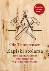 Zapiski stolarza czyli jak stary strych przemienił się w piękne mieszkanie - Ole Thorstensen | mała okładka