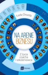 Na arenie biznesu Z życia coacha i szkoleniowca - Łada Bobrowska-Drozda | mała okładka