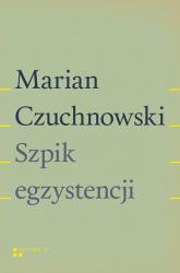 Szpik egzystencji - Marian Czuchnowski | mała okładka