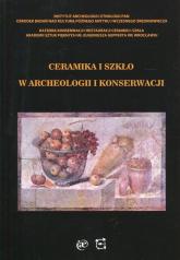 Ceramika i szkło w archeologii i konserwacji -    mała okładka