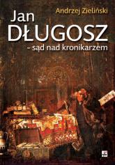 Jan Długosz - sąd nad kronikarzem - Andrzej Zieliński | mała okładka