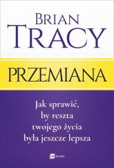 Przemiana Jak sprawić, by reszta twojego życia była jeszcze lepsza - Brian Tracy | mała okładka