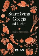 Starożytna Grecja od kuchni - Magdalena Nowakowska | mała okładka