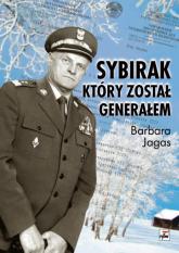 Sybirak, który został generałem Losy mojego Ojca - Barbara Jagas | mała okładka