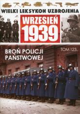 Wielki Leksykon Uzbrojenia Wrzesień 1939 Tom 123 Broń Policji Państwowej - zbiorowa praca | mała okładka