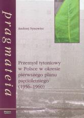 Przemysł tytoniowy w Polsce w okresie pierwszego planu pięcioletniego (1956-1960) - Andrzej Synowiec   mała okładka
